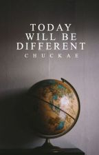 Today Will Be Different by chuckae