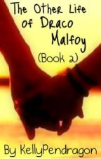(BOOK 2) The Other Life of Draco Malfoy by KellyPendragon