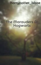 The Marauders At Hogwarts (Editing) by harrypotter_isbae