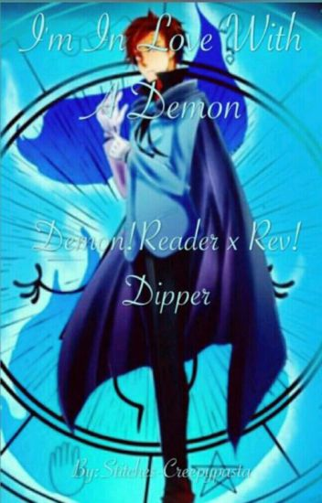 I'm In Love with a demon (Demon Reader x rev Dipper) *BOOK 1*