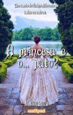 A princesa e o... pato? by AgathaSouza16