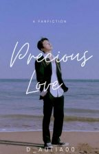 Precious LOVE [Completed] by D_aulia00