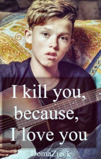 I kill you, because I Love you [Jacob Sartorius SK/CZ]