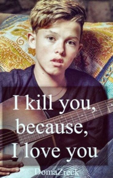 I kill you..Because I love you[Jacob Sartorius SK/CZ]
