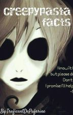 Creepypasta facts by TraficantDePufarine