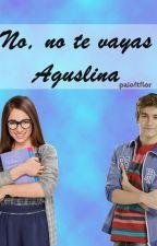 No, no te vayas..-Aguslina by KiaraaSoga