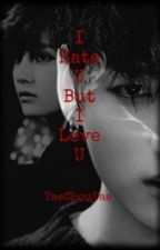 I Hate U But I Love U by TaechouTae