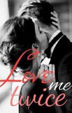 Love me Twice  by hopeful_123