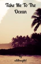 Take me to the ocean by wildthoughts1