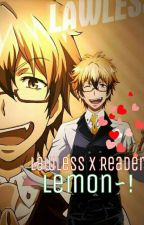 LawlessXReader One-shot LEMON by Tomoe-ya