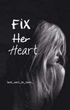 Fix Her Heart (in editing) by lost_and_in_love_