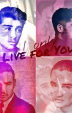 ღ I only live for You ღ » ziam « by LoveItForMe