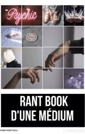 Rant Book d'une Médium. by -MyHeavyDirtySoul-