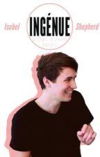 Ingénue ~ a Dan Howell / Danisnotonfire fanfic by tenacioustragedy