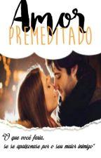 Amor Premeditado  by VitoriaAndrade0