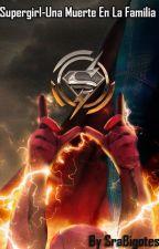 Supergirl-Una Muerte En La Familia by SraBigotes