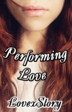 Performing Love [On Hold] by LovexStory