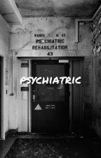 Psychiatric. [Editando] by fallenunicornx