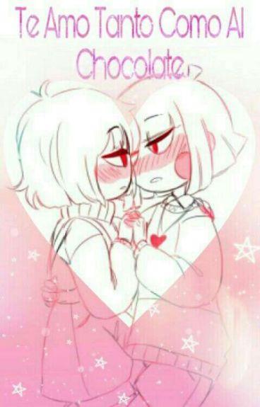 Te amo tanto como al CHOCOLATE!!!! (Chara x Frisk)