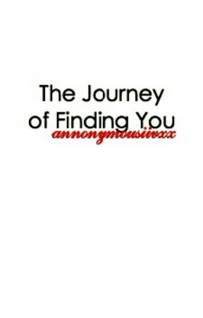 The Journey Of Finding You by annonymousiivxx