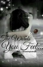 The Words You Feel- #wattys2016 - Book 2 by Breathinginahope