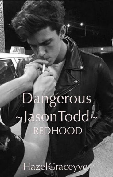 Dangerous  JasonTodd/Redhood