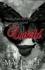 UNTOLDS by MyJaff
