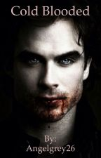Cold Blooded(Damon Salvatore) by Angelgrey26
