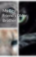 My Best Friend's Older Brother by Sdanc18