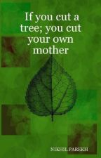 If you cut a tree; you cut your own mother - Poems on Environment , Wildlife by nikhilparekh