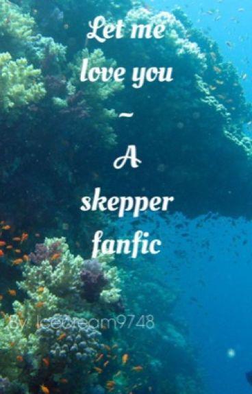 Let me love you ~ A Skepper fanfic