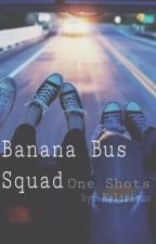 Banana Bus Squad One Shots ❥ Requests Open! by Kylirious