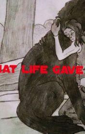 What Life Gave us *Book 3* by KaraChav5