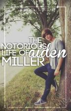 The Notorious Life of Aiden Miller by AidenM_