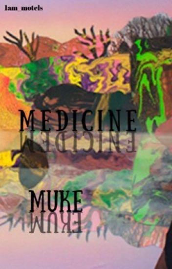 M E D I C I N E |Muke ✓