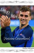 Lui Et Moi [Antoine Griezmann] by _Adri_Anna_