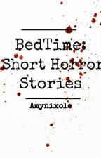 BedTime: Short Horror Stories by yourwifisignal