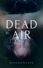 Dead Air [COMPLETED] by khionenyx08