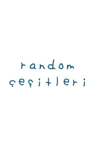 RANDOM ÇEŞİTLERİ