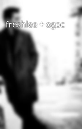 freshlee + ogoc by greasy-greasers