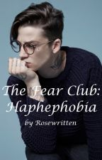 The Fear Club: Haphephobia by RoseWritten