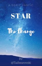 Star: The Change ( A Sonic the Hedgehog fanfic ) by RosalinaSarah4ever