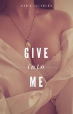 Give into Me [Completed] by MarillaGarden