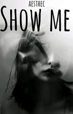 Show Me by aesthec