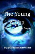How To Train Your Dragon: The Young Alpha (Book 2) by DragonHeartWriter