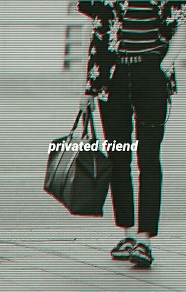 Privated Friend ; Wenga ✔