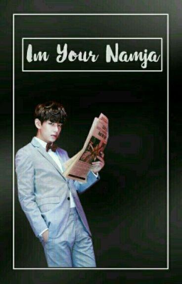 Im Your Namja[COMPLETE]