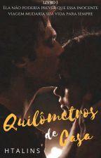 Quilômetros De Casa  (Livro I) by AgathaLins