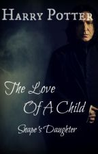 (Harry Potter) The Love Of A Child (Snape's Daughter) by TSha_fangirl
