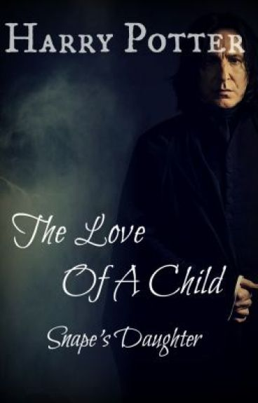 (Harry Potter) The Love Of A Child (Snape's Daughter)